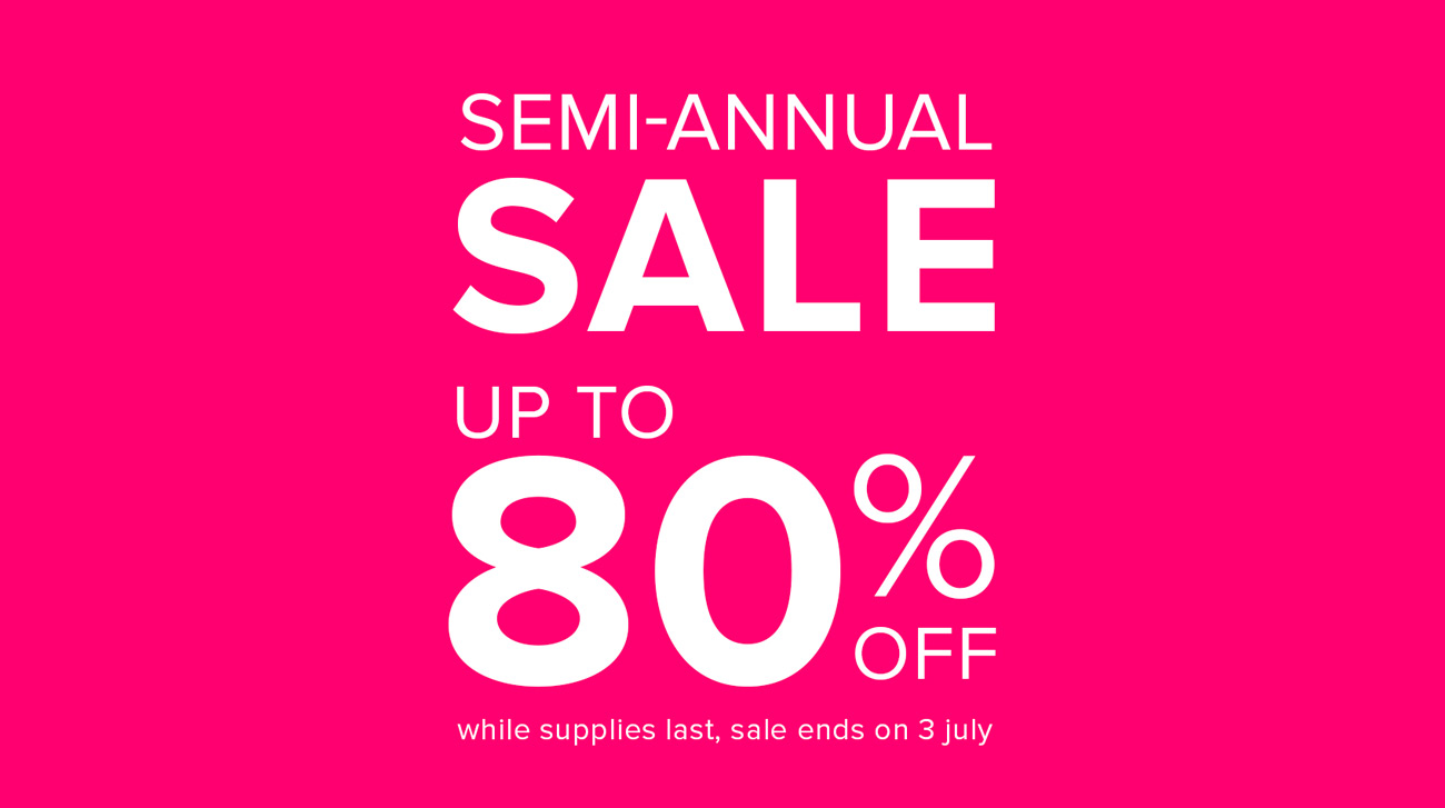 Semi Annual Sale Up to 80% Off